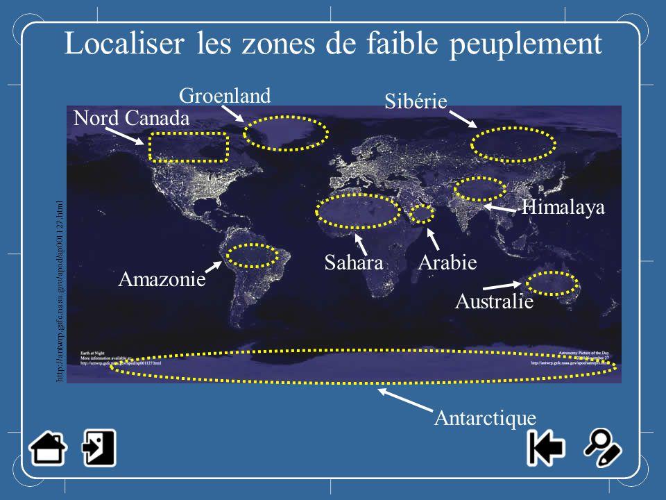 Localiser les zones de faible peuplement Nord Canada Groenland Amazonie SaharaArabie Himalaya Sibérie Australie Antarctique Localiser les zones de fai
