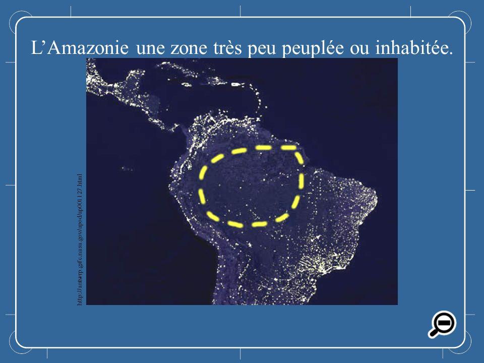 LAmazonie LAmazonie une zone très peu peuplée ou inhabitée. http://antwrp.gsfc.nasa.gov/apod/ap001127.html