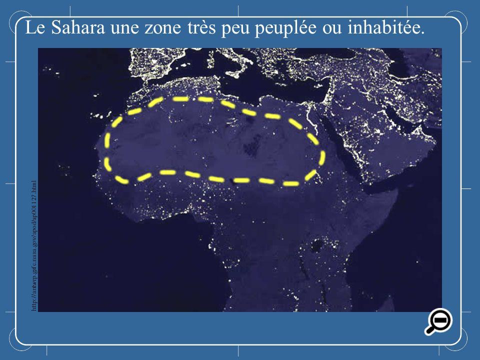 Le Sahara Le Sahara une zone très peu peuplée ou inhabitée. http://antwrp.gsfc.nasa.gov/apod/ap001127.html