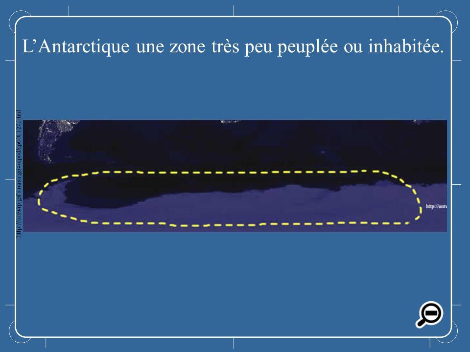 LAntarctique LAntarctique une zone très peu peuplée ou inhabitée. http://antwrp.gsfc.nasa.gov/apod/ap001127.html