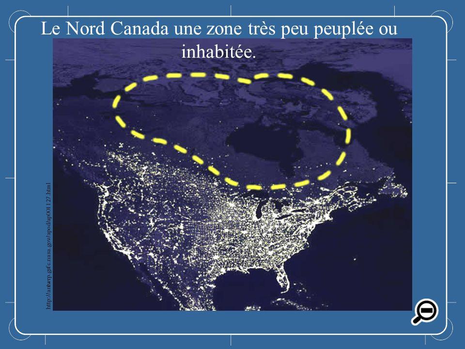 Le Nord Canada Le Nord Canada une zone très peu peuplée ou inhabitée. http://antwrp.gsfc.nasa.gov/apod/ap001127.html