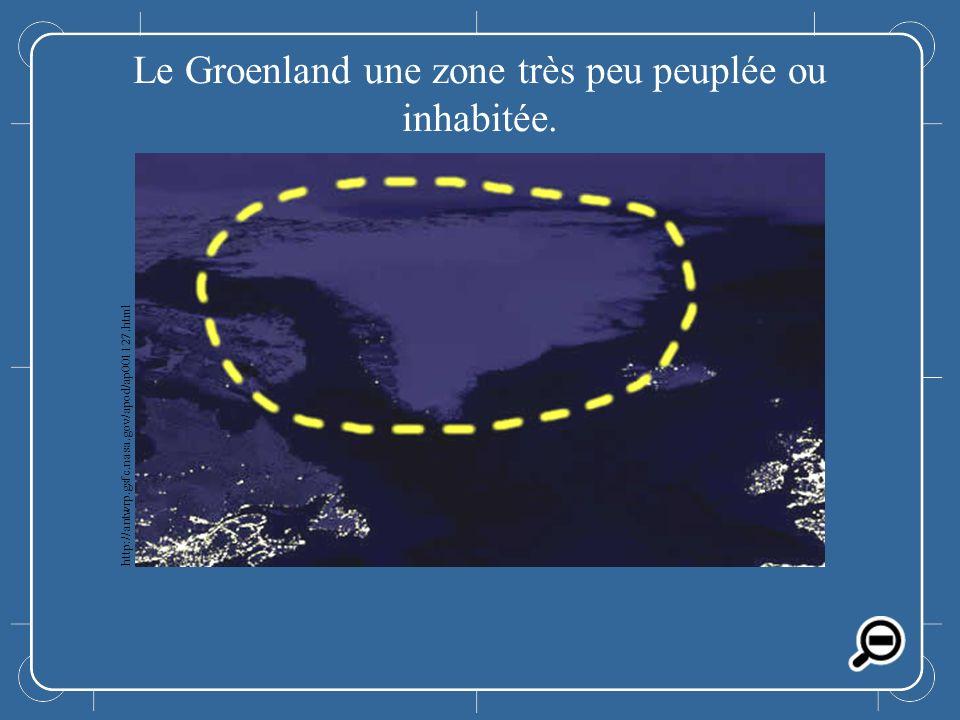 Le Groenland Le Groenland une zone très peu peuplée ou inhabitée. http://antwrp.gsfc.nasa.gov/apod/ap001127.html