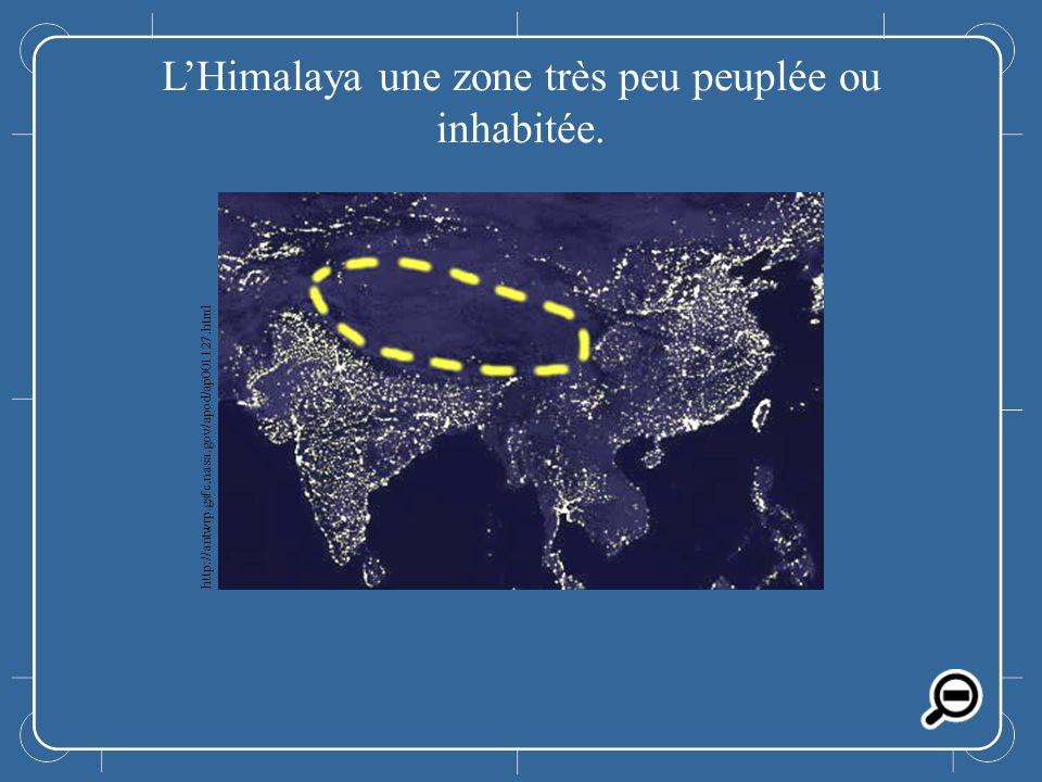 LHimalaya LHimalaya une zone très peu peuplée ou inhabitée. http://antwrp.gsfc.nasa.gov/apod/ap001127.html