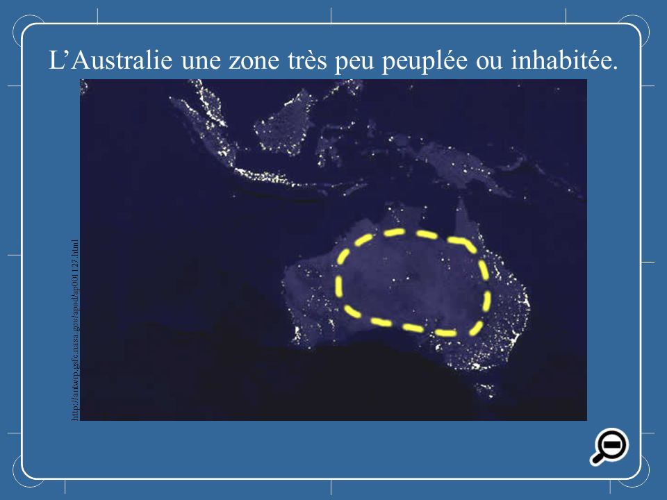 LAustralie LAustralie une zone très peu peuplée ou inhabitée. http://antwrp.gsfc.nasa.gov/apod/ap001127.html