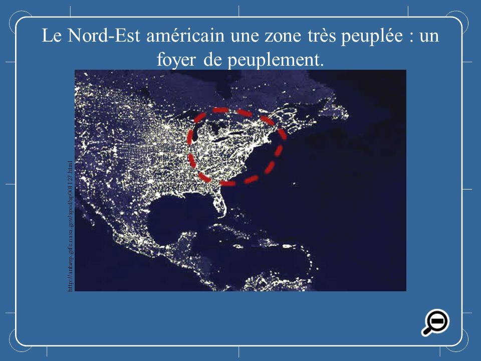 Le Nord-Est américain Le Nord-Est américain une zone très peuplée : un foyer de peuplement. http://antwrp.gsfc.nasa.gov/apod/ap001127.html