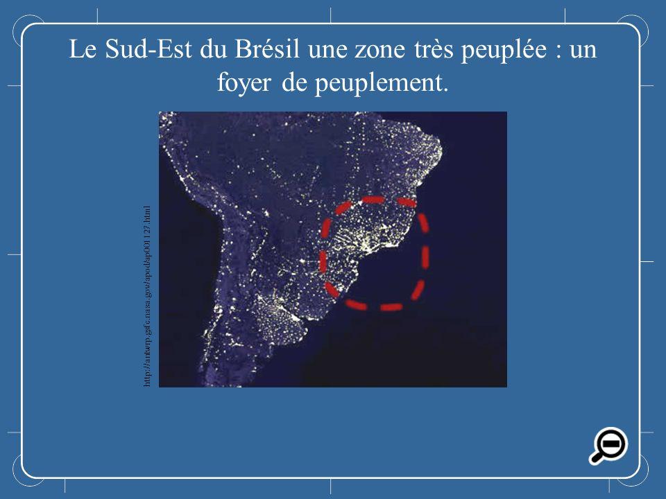 Le Sud-Est du Brésil Le Sud-Est du Brésil une zone très peuplée : un foyer de peuplement. http://antwrp.gsfc.nasa.gov/apod/ap001127.html