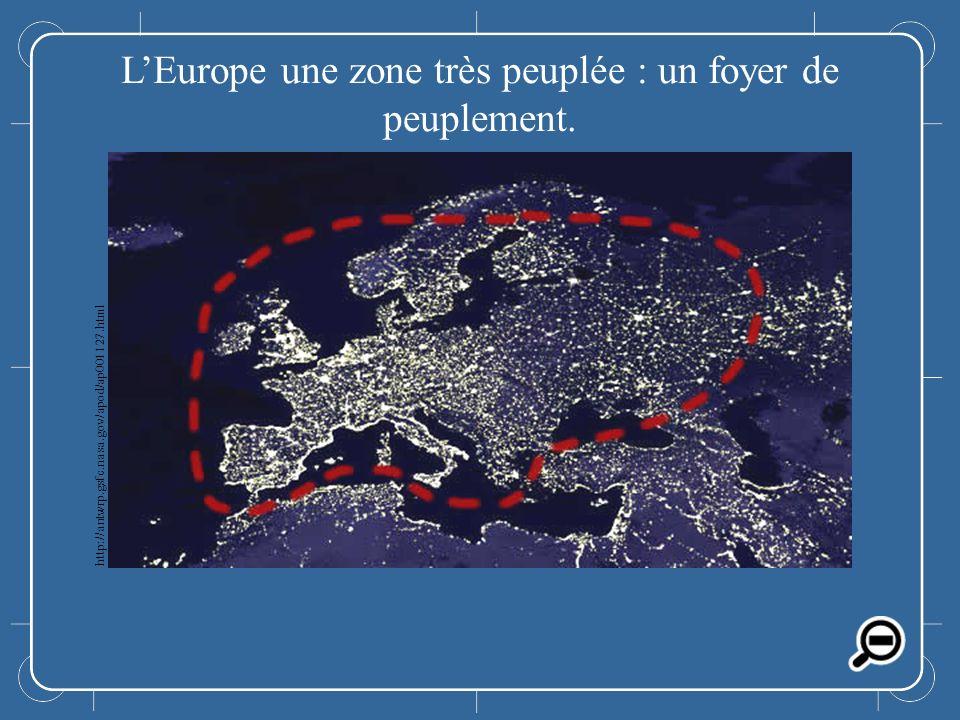 LEurope LEurope une zone très peuplée : un foyer de peuplement. http://antwrp.gsfc.nasa.gov/apod/ap001127.html