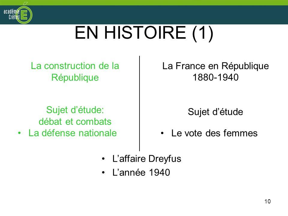 10 EN HISTOIRE (1) La construction de la République Sujet détude: débat et combats La défense nationale La France en République 1880-1940 Sujet détude