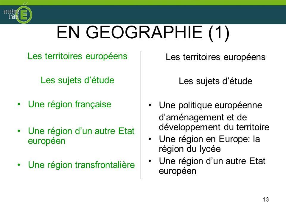 13 EN GEOGRAPHIE (1) Les territoires européens Les sujets détude Une région française Une région dun autre Etat européen Une région transfrontalière L