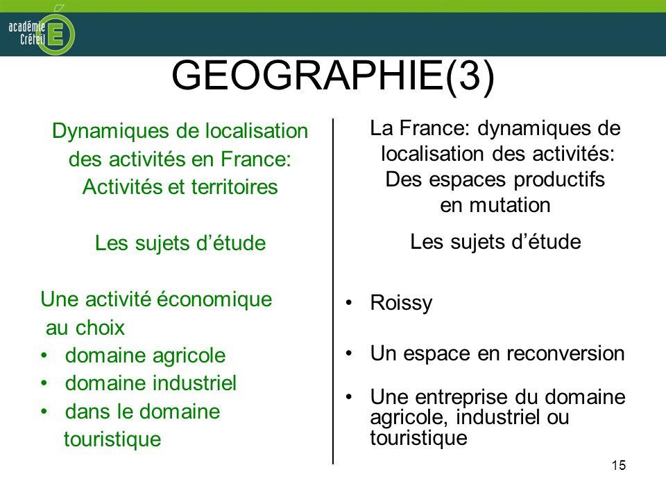 15 GEOGRAPHIE(3) Dynamiques de localisation des activités en France: Activités et territoires Les sujets détude Une activité économique au choix domai