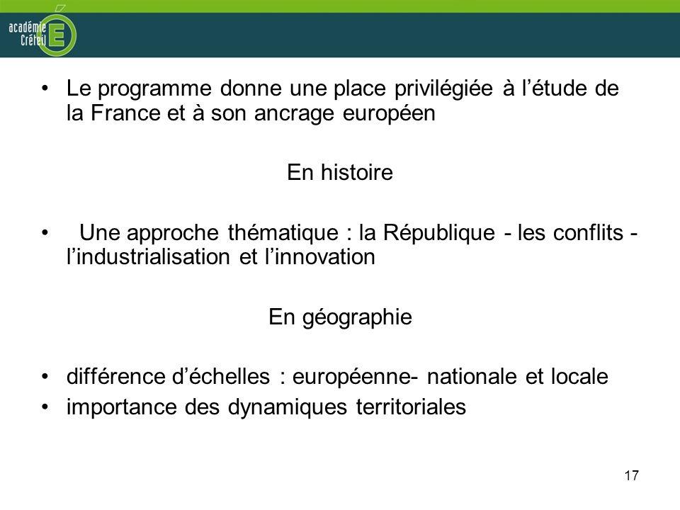 17 Le programme donne une place privilégiée à létude de la France et à son ancrage européen En histoire Une approche thématique : la République - les