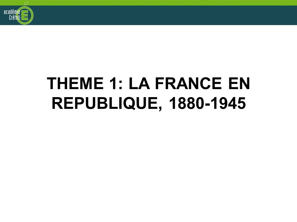THEME 1: LA FRANCE EN REPUBLIQUE, 1880-1945