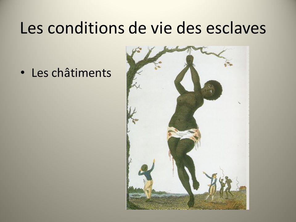 Les conditions de vie des esclaves Les châtiments