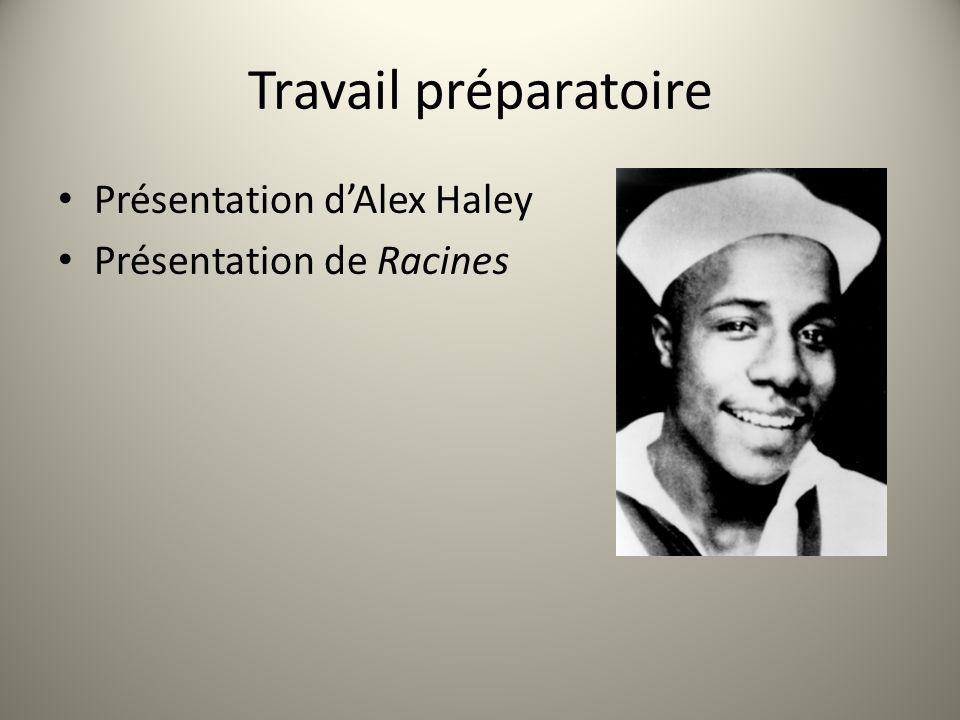Travail préparatoire Présentation dAlex Haley Présentation de Racines
