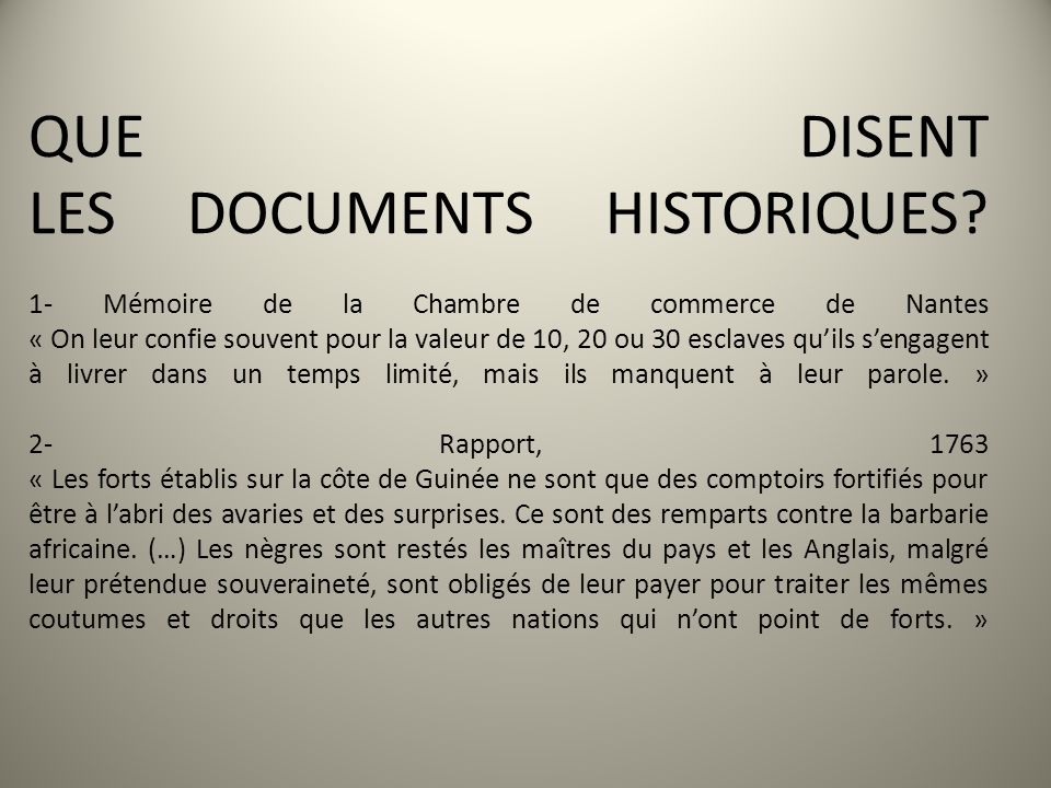 QUE DISENT LES DOCUMENTS HISTORIQUES? 1- Mémoire de la Chambre de commerce de Nantes « On leur confie souvent pour la valeur de 10, 20 ou 30 esclaves