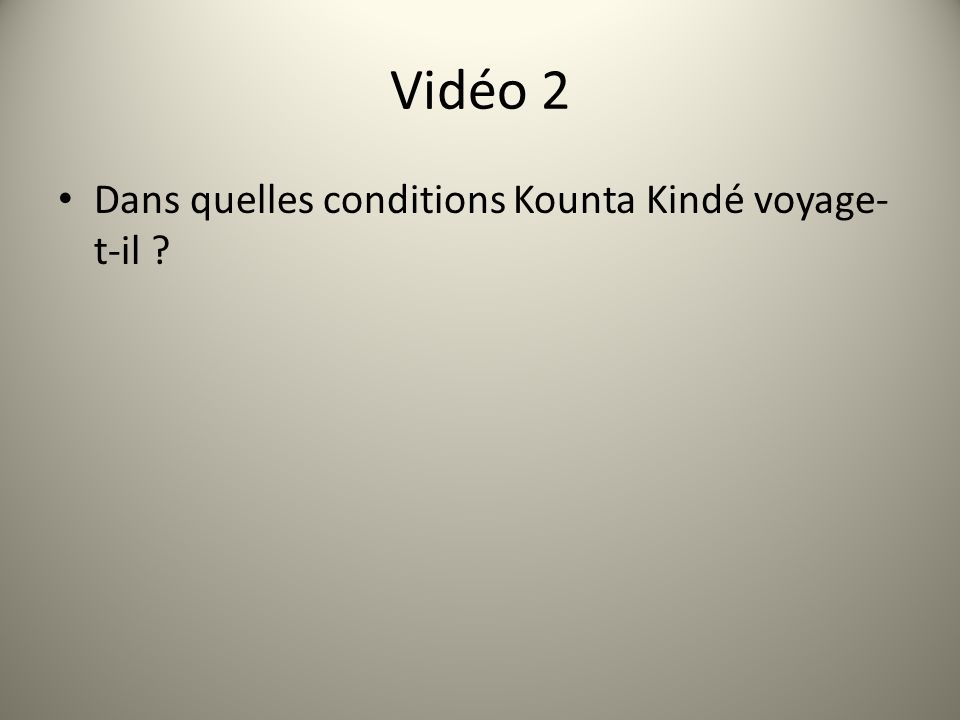 Vidéo 2 Dans quelles conditions Kounta Kindé voyage- t-il ?