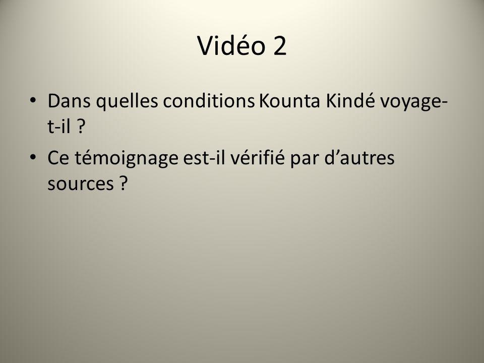 Vidéo 2 Dans quelles conditions Kounta Kindé voyage- t-il ? Ce témoignage est-il vérifié par dautres sources ?
