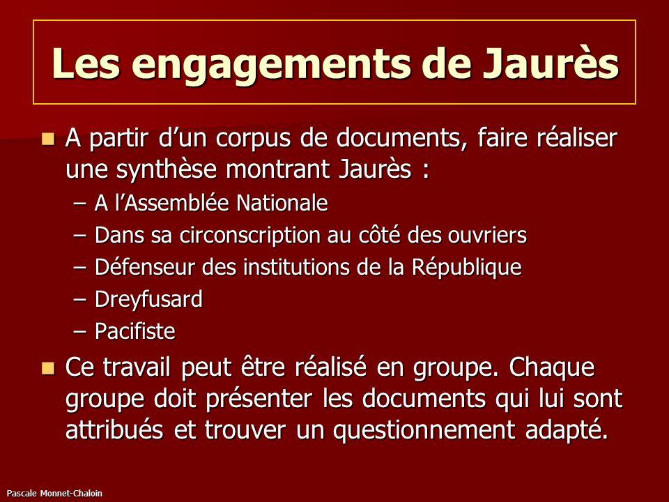 Pascale Monnet-Chaloin Les engagements de Jaurès A partir dun corpus de documents, faire réaliser une synthèse montrant Jaurès : A partir dun corpus d