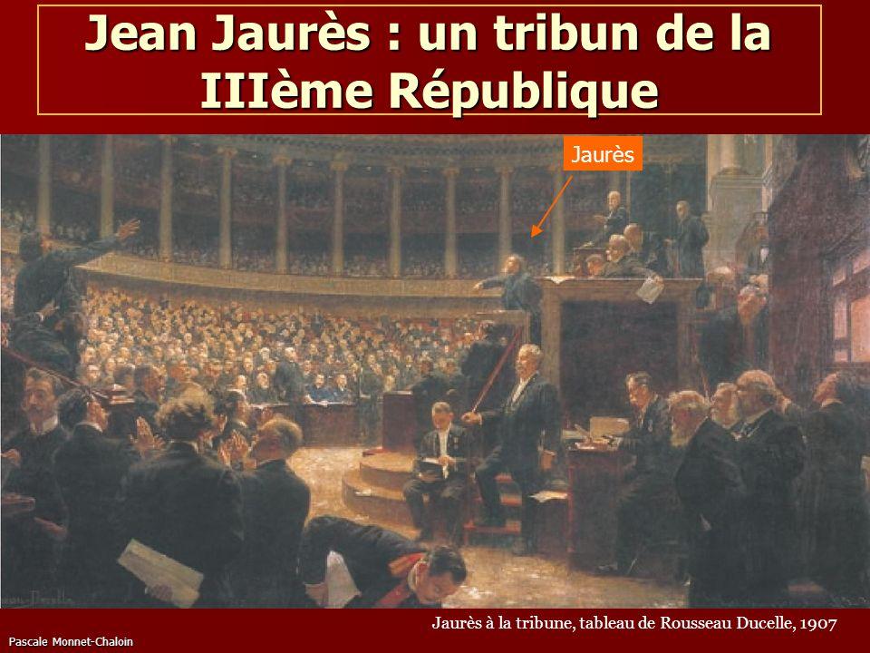 Pascale Monnet-Chaloin Jean Jaurès : un tribun de la IIIème République Jaurès à la tribune, tableau de Rousseau Ducelle, 1907 Jaurès