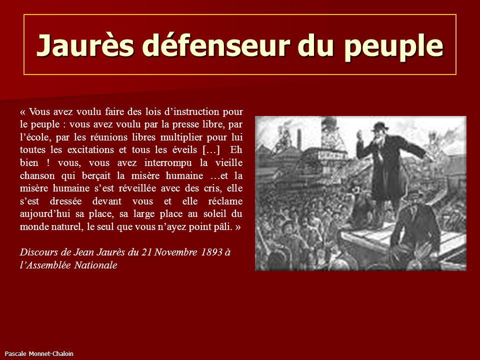 Pascale Monnet-Chaloin Jaurès défenseur du peuple « Vous avez voulu faire des lois dinstruction pour le peuple : vous avez voulu par la presse libre,