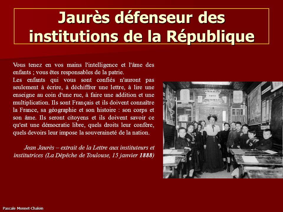 Pascale Monnet-Chaloin Jaurès défenseur des institutions de la République Vous tenez en vos mains l'intelligence et l'âme des enfants ; vous êtes resp