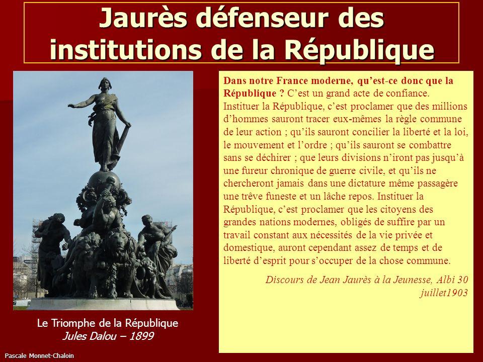 Pascale Monnet-Chaloin Jaurès défenseur des institutions de la République Dans notre France moderne, quest-ce donc que la République ? Cest un grand a