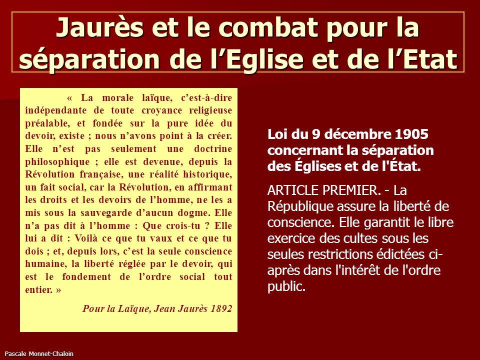 Pascale Monnet-Chaloin Jaurès et le combat pour la séparation de lEglise et de lEtat « La morale laïque, cest-à-dire indépendante de toute croyance re