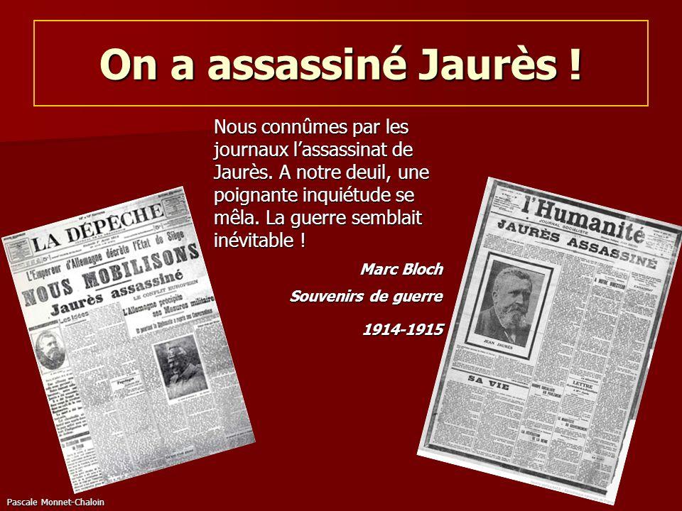 Pascale Monnet-Chaloin On a assassiné Jaurès ! Nous connûmes par les journaux lassassinat de Jaurès. A notre deuil, une poignante inquiétude se mêla.