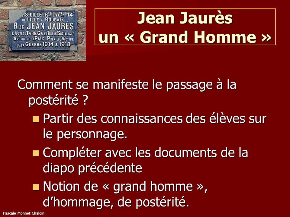 Pascale Monnet-Chaloin Jean Jaurès un « Grand Homme » Comment se manifeste le passage à la postérité ? Partir des connaissances des élèves sur le pers