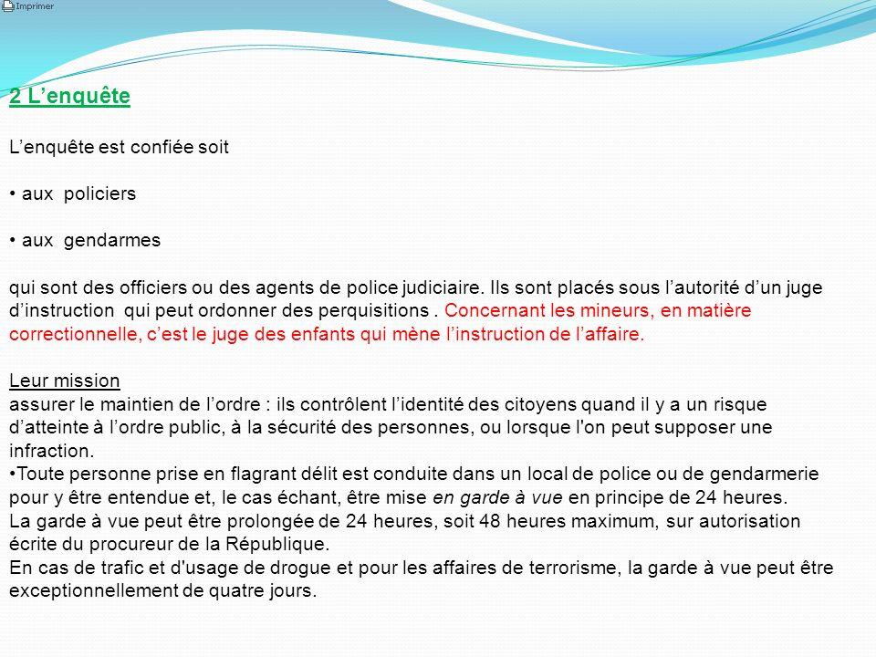 2 Lenquête Lenquête est confiée soit aux policiers aux gendarmes qui sont des officiers ou des agents de police judiciaire. Ils sont placés sous lauto