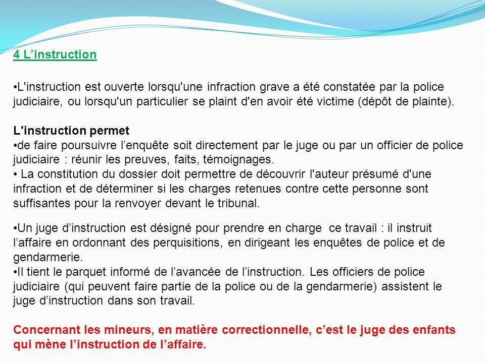 4 Linstruction L'instruction est ouverte lorsqu'une infraction grave a été constatée par la police judiciaire, ou lorsqu'un particulier se plaint d'en