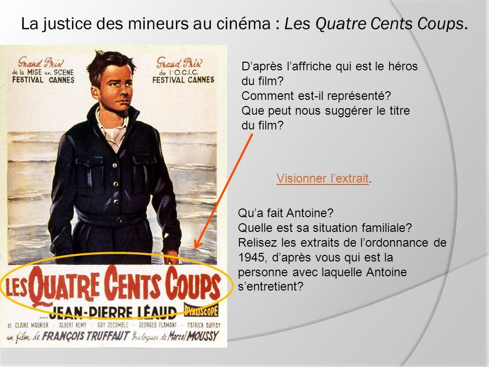 La justice des mineurs au cinéma : Les Quatre Cents Coups. Visionner lextraitVisionner lextrait. Qua fait Antoine? Quelle est sa situation familiale?