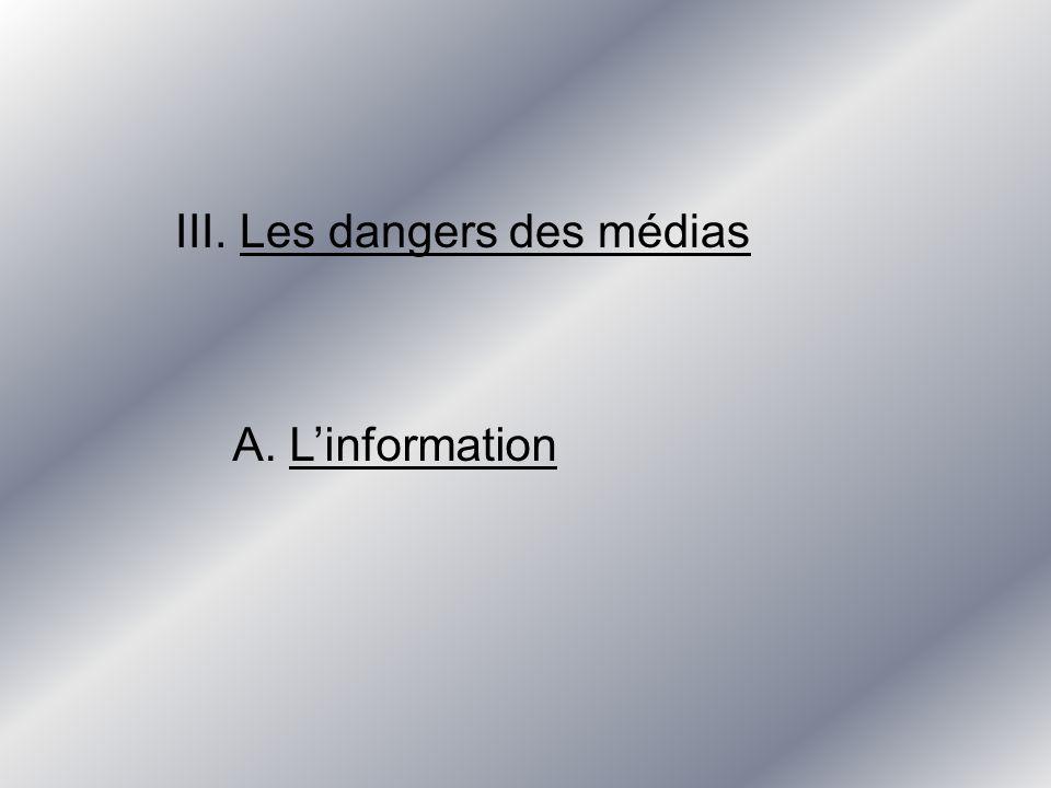 III. Les dangers des médias A. Linformation