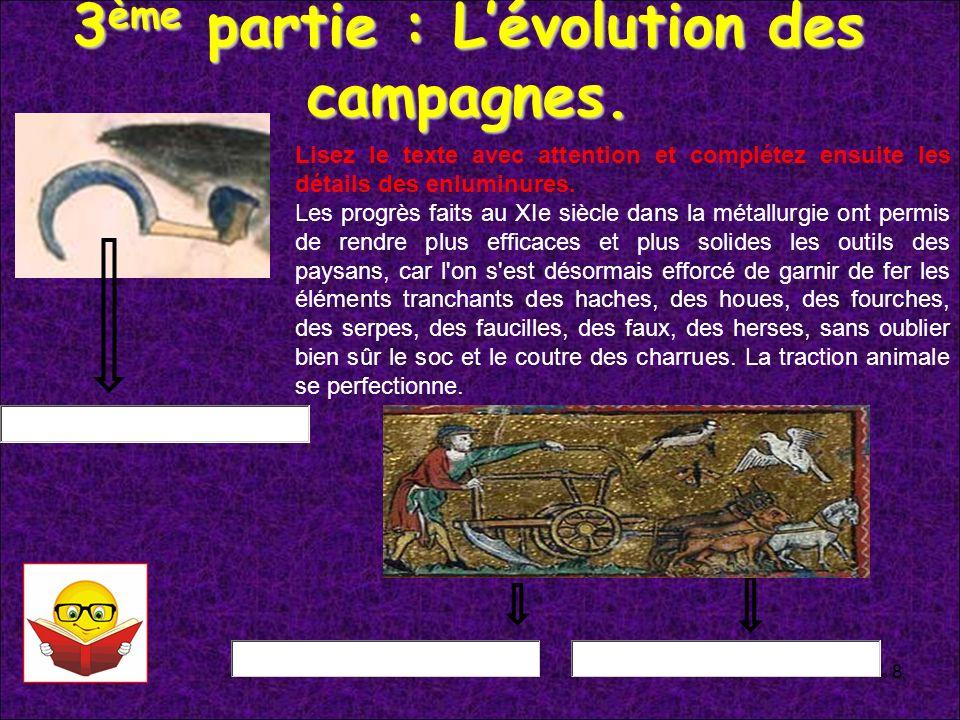 3 ème partie : Lévolution des campagnes. 8 Lisez le texte avec attention et complétez ensuite les détails des enluminures. Les progrès faits au XIe si