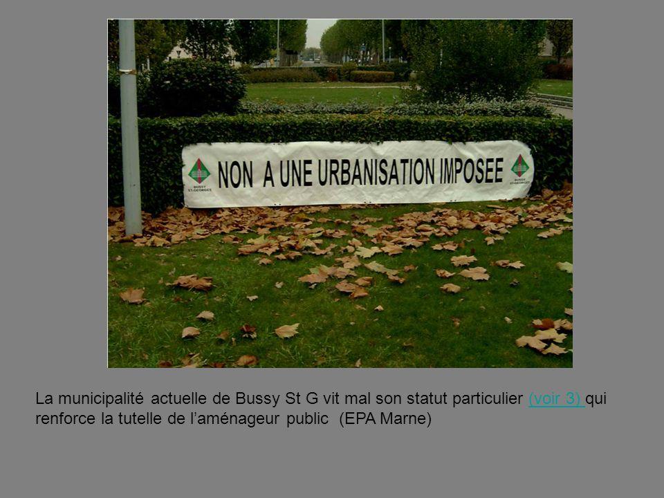 La municipalité actuelle de Bussy St G vit mal son statut particulier (voir 3) qui renforce la tutelle de laménageur public (EPA Marne)(voir 3)