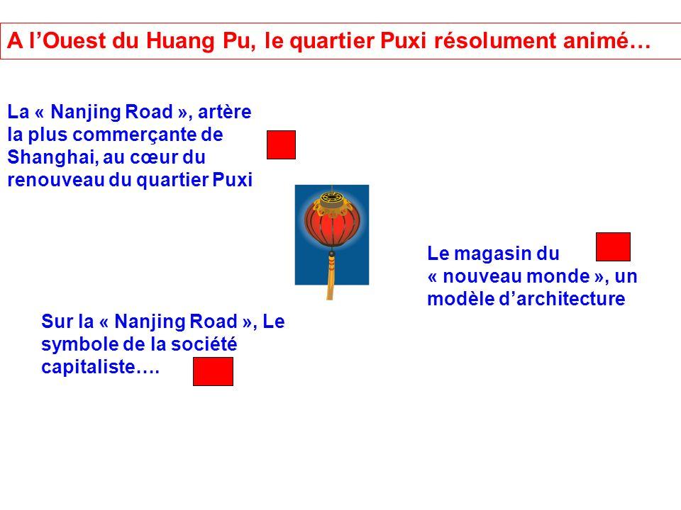 A lOuest du Huang Pu, le quartier Puxi résolument animé… La « Nanjing Road », artère la plus commerçante de Shanghai, au cœur du renouveau du quartier
