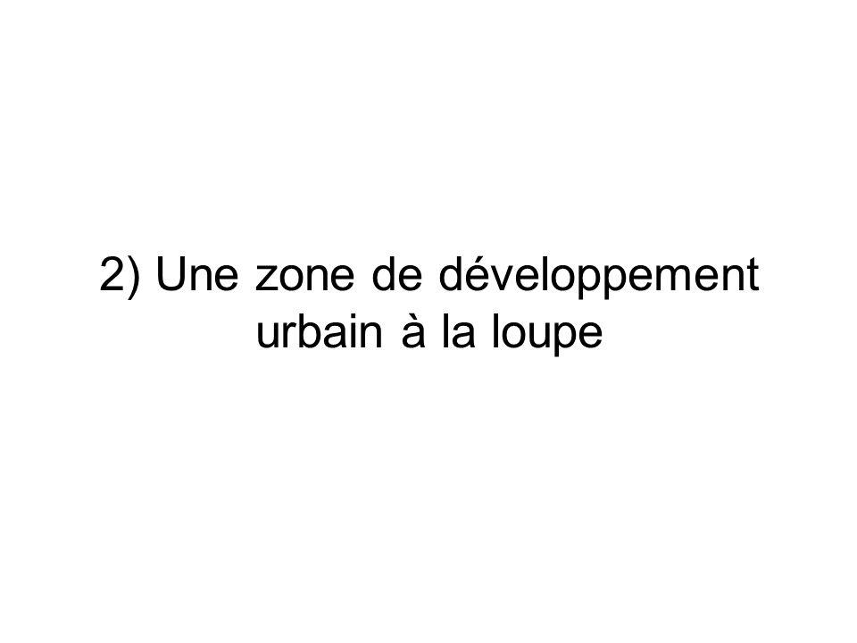 2) Une zone de développement urbain à la loupe