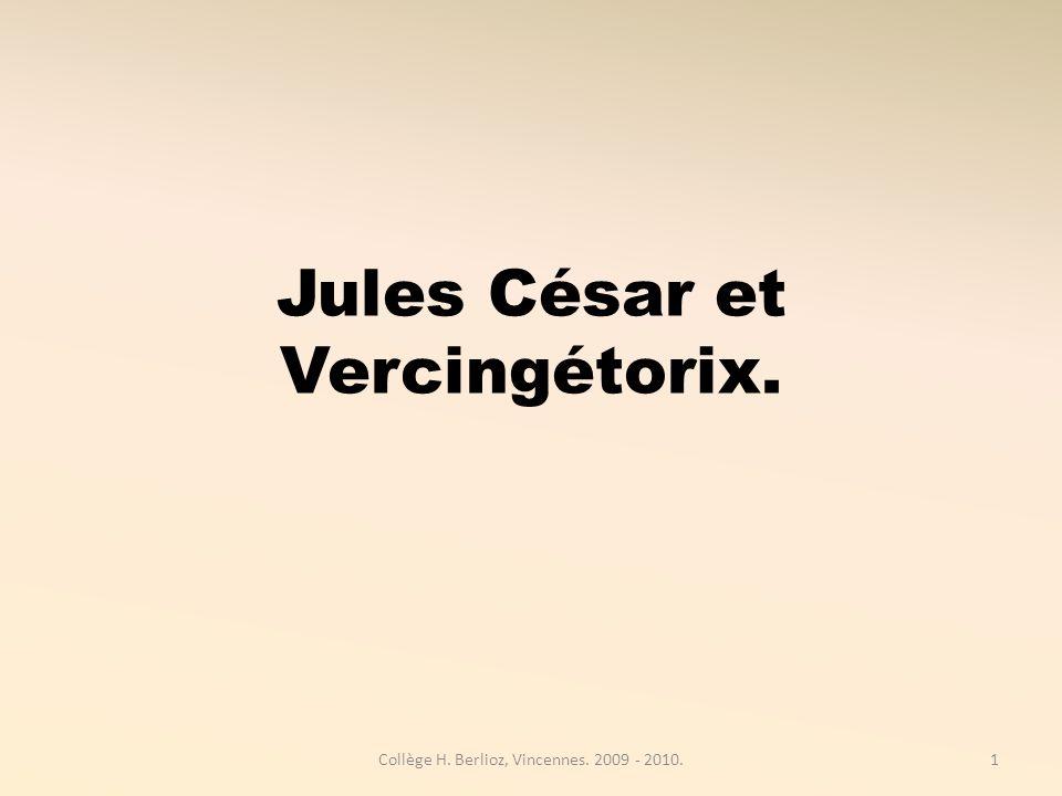 Jules César et Vercingétorix. 1Collège H. Berlioz, Vincennes. 2009 - 2010.