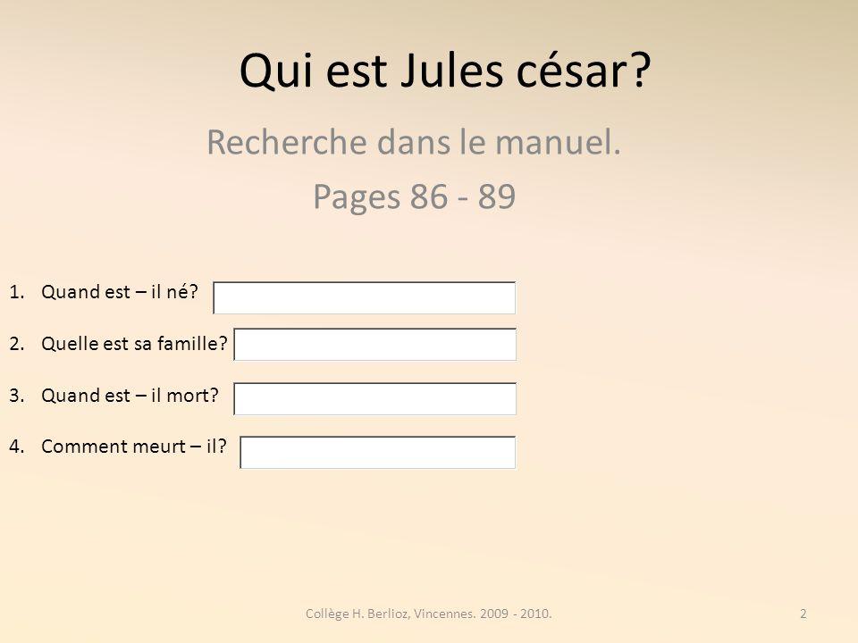 Qui est Jules césar.Recherche dans le manuel. Pages 86 - 89 1.Quand est – il né.