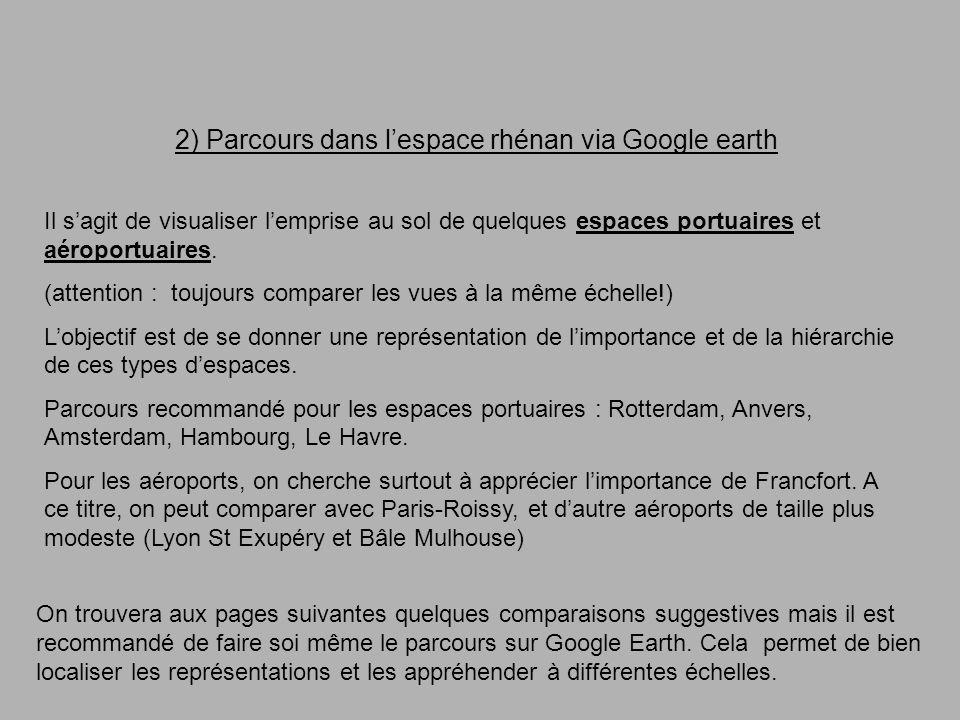2) Parcours dans lespace rhénan via Google earth Il sagit de visualiser lemprise au sol de quelques espaces portuaires et aéroportuaires.