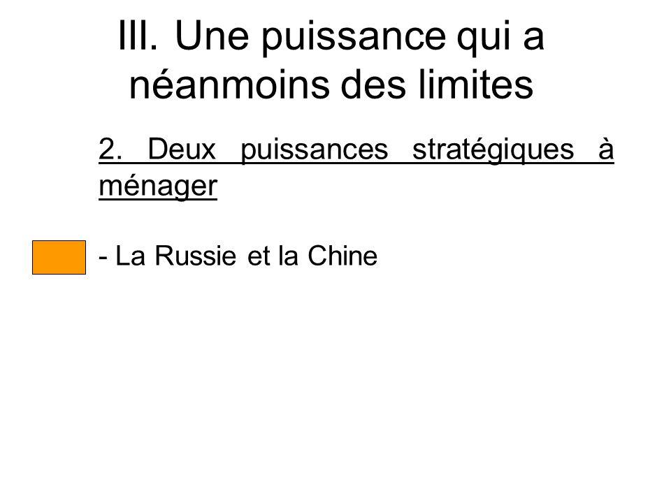 III. Une puissance qui a néanmoins des limites 2. Deux puissances stratégiques à ménager - La Russie et la Chine