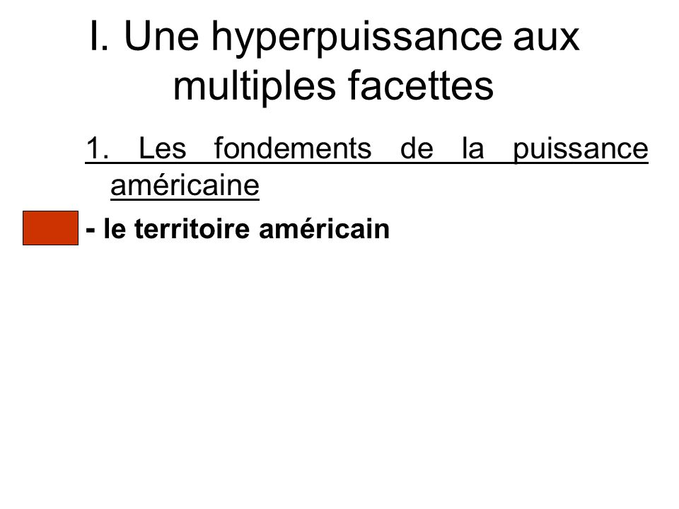 I. Une hyperpuissance aux multiples facettes 1. Les fondements de la puissance américaine - le territoire américain