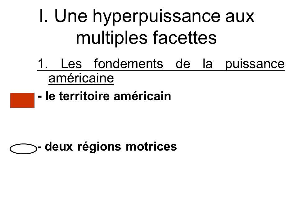 I. Une hyperpuissance aux multiples facettes 1. Les fondements de la puissance américaine - le territoire américain - deux régions motrices