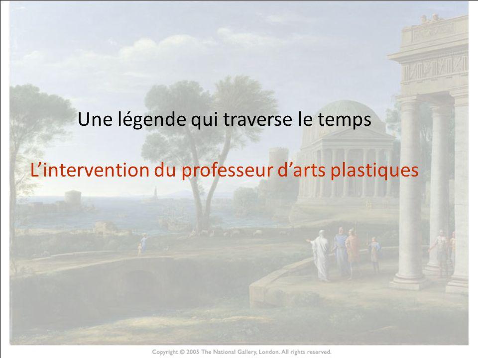 HISTOIRE DES ARTS Une légende qui traverse le temps Lintervention du professeur darts plastiques