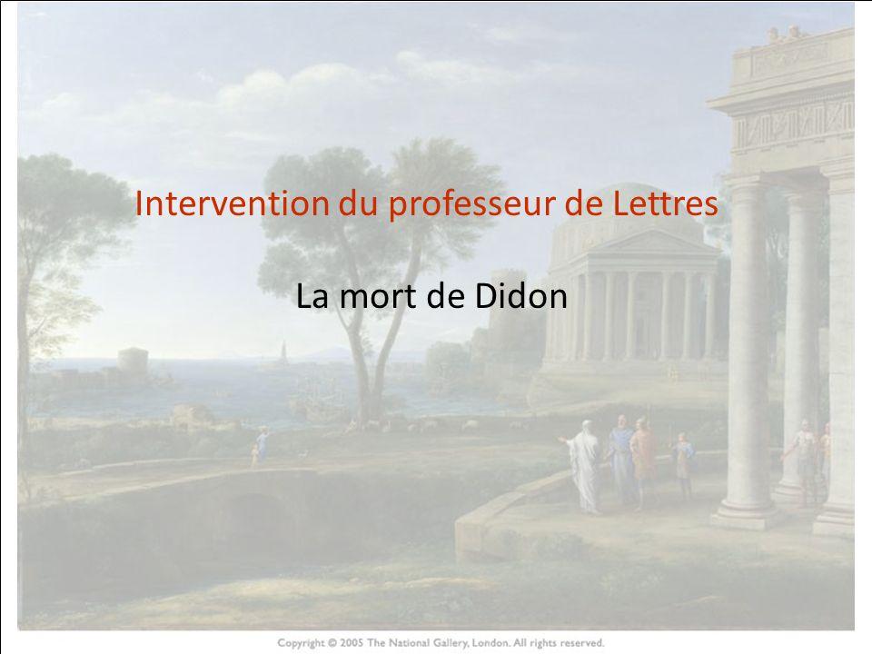 HISTOIRE DES ARTS Intervention du professeur de Lettres La mort de Didon