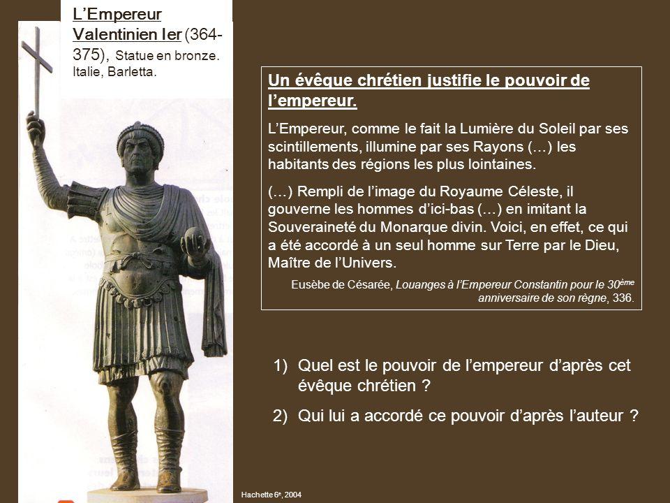 LEmpereur Valentinien Ier (364- 375), Statue en bronze. Italie, Barletta. Hachette 6 e, 2004 Un évêque chrétien justifie le pouvoir de lempereur. LEmp