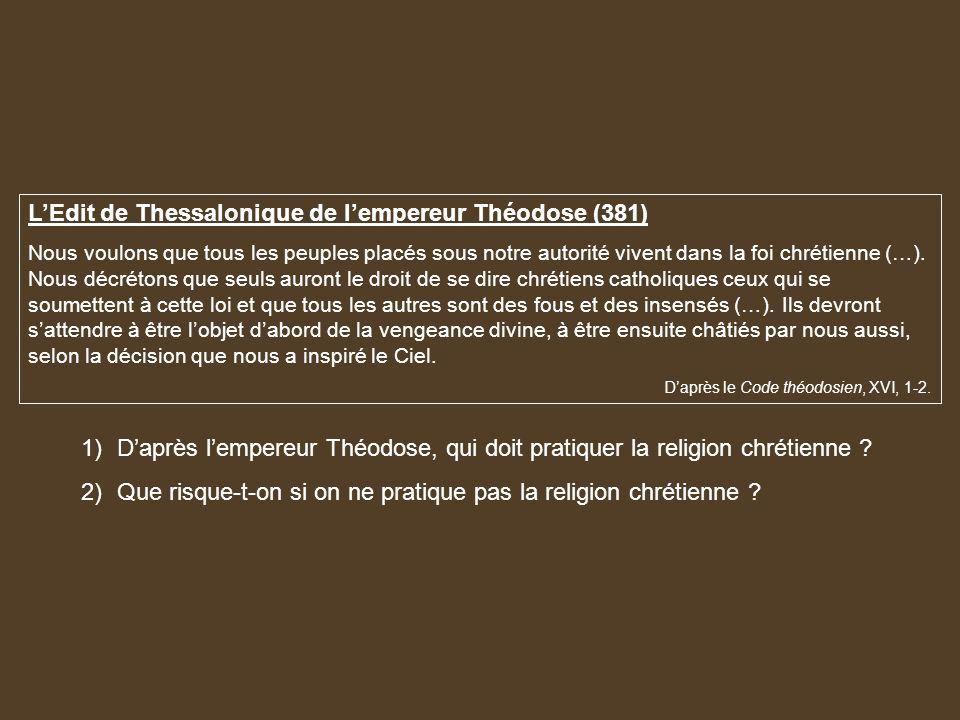 LEdit de Thessalonique de lempereur Théodose (381) Nous voulons que tous les peuples placés sous notre autorité vivent dans la foi chrétienne (…). Nou