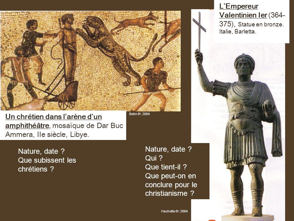 LEmpereur Valentinien Ier (364- 375), Statue en bronze. Italie, Barletta. Nature, date ? Que subissent les chrétiens ? Nature, date ? Qui ? Que tient-