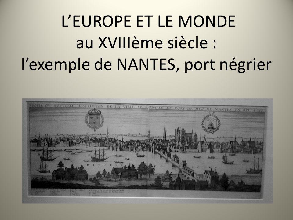 LEUROPE ET LE MONDE au XVIIIème siècle : lexemple de NANTES, port négrier