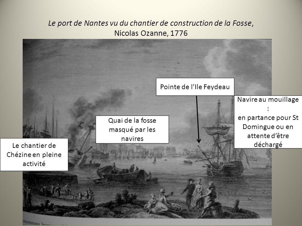 Le port de Nantes vu du chantier de construction de la Fosse, Nicolas Ozanne, 1776 Le chantier de Chézine en pleine activité Navire au mouillage : en